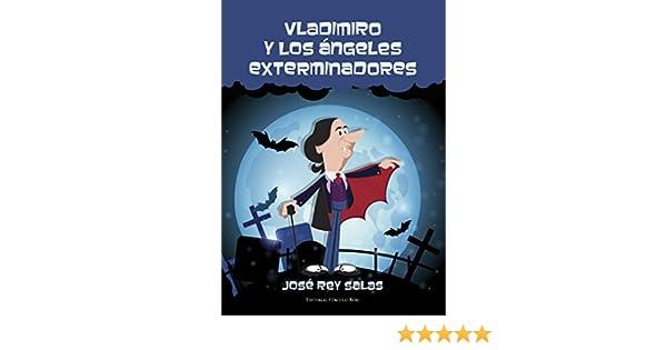 Amazon.com: Vladimiro y los ángeles exterminadores (Spanish Edition) eBook: jose Rey Salas: Kindle Store