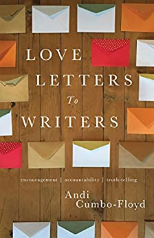 Love Letters To Writers: Encouragement, Accountability, and Truth-Telling by [Cumbo-Floyd, Andi]