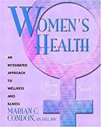 Women's Health: Body, Mind, Spirit: An Integrated Approach to Wellness and Illness