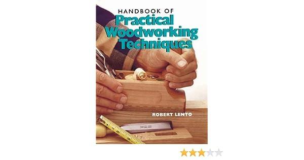 Handbook Of Practical Woodworking Techniques Robert Lento