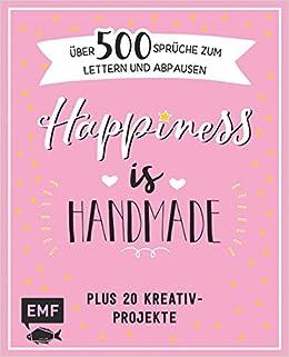 Happiness Is Handmade über 500 Sprüche Zitate Und