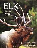 Elk : Behavior, Ecology, Conservation, Erwin A. Bauer, 0896582752