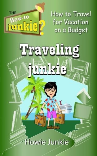 Traveling Junkie: How to Travel for Vacation on a Budget (How-To Junkie)