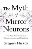 The Myth of Mirror Neurons: The Real Neuroscience Of Communication And Cognition