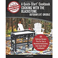 Cooking With the Blackstone Outdoor Gas Griddle, A Quick-Start Cookbook: 101 Delicious Recipes, plus Pro Tips…