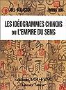 Les idéogrammes chinois, ou, L'empire du sens par Bellassen