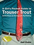 A Girl's Pocket Guide to Trouser Trout, Gail Rubin, 1414012799