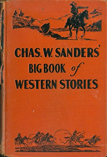 C.W. Sander's big book of western stories: Three galloping novels of the West complete in one volume