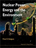 Nuclear Power, Energy and the Environment, P. E. Hodgson, 1860940889