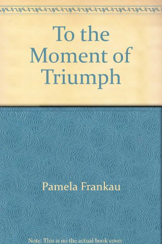 To The Moment Of Triumph by Pamela Frankau