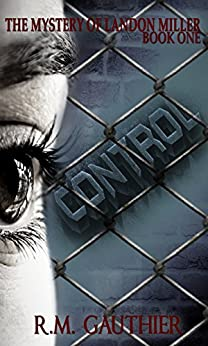 Control (The Mystery of Landon Miller Series Book 1) by [Gauthier, R.M.]