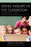 Using Inquiry in the Classroom : Developing Creative Thinkers and Information Literate Students, Coffman, Teresa, 1610488520