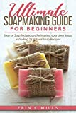 Product review for Ultimate Soap Making Guide for Beginners: Step by Step Techniques for Making Your Own Soaps: Including 28 Natural Recipes