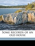 Some Records of an Old House, John Walford] [From Old Catalog [Simcox, 1175988464