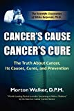 Cancer's Cause, Cancer's Cure: The Truth about Cancer, Its Causes, Cures, and Prevention by Morton Walker (2012-02-09)