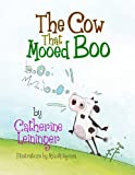 The Cow That Mooed Boo, Catherine Leininger, 1489533419