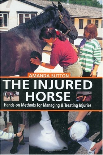 The Injured Horse: Hands-On Methods for Managing and Treating Injuries