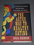 The Aztec Way to Healthy Eating, Sonja Atkinson, 1557784140