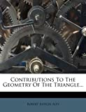 Contributions to the Geometry of the Triangle..., Robert Judson Aley, 1247131564