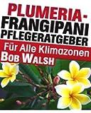 Plumeria - Frangipani Pflegeratgeber Fuer Alle Klimazonen