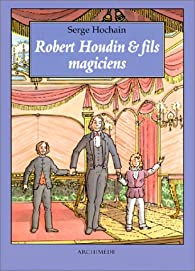 Robert Houdin et fils, magiciens par Serge Hochain