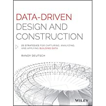 Data-Driven Design and Construction: 25 Strategies for Capturing, Analyzing and Applying Building Data