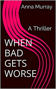 WHEN BAD GETS WORSE by [Murray, Anna]