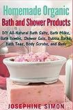 Diy Bath Bomb Recipe Homemade Organic Bath and Shower Products: DIY All-Natural Bath Salts, Bath Milks, Bath Bombs, Shower Gels, Bubble Baths, Bath Teas, Body Scrubs, Body Cleansers and Suds