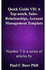 Quick Guide VII - A Top-notch, Sales-Relationships, Account Management Template: Volume 7 (Quick guides to Business) by Paul C Burr PhD (2015-01-13) Paperback