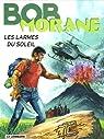 Bob Morane, tome 166 : Les larmes du soleil par Vernes