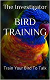 BIRD TRAINING: Train Your Bird To Talk