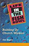 Life in the Fishbowl, Tom Rogers, 0570048710