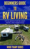 Beginners Guide to RV Living: Tips and advice for RV camp, travel & homestead (Wood Tramp Guides Book 1)