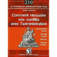 COMMENT RÉSOUDRE VOS CONFLITS AVEC L'ADMINISTRATION