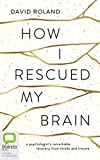 How I Rescued My Brain: A Psychologist's Remarkable