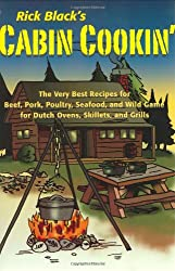 Cabin Cookin': The Very Best Recipes for Beef, Pork, Poultry, Seafood, and Wild Game in Dutch Ovens, Skillets and Grills