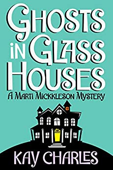 Ghosts in Glass Houses (The Marti Mickkleson Mysteries Book 1) by [Charles, Kay]