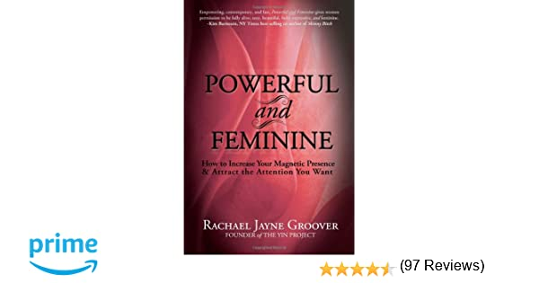 Powerful and feminine how to increase your magnetic presence and powerful and feminine how to increase your magnetic presence and attract the attention you want rachael jayne groover clare mallory 9780983268901 fandeluxe Choice Image