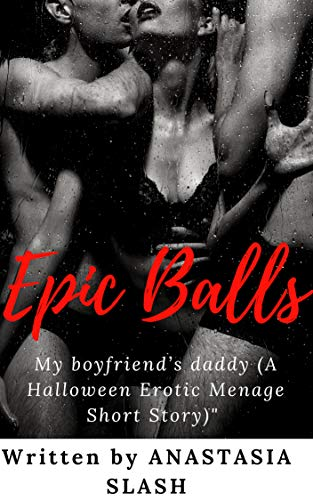 Epic Balls: My boyfriend's daddy (A Halloween Erotic Menage Short Story) ()