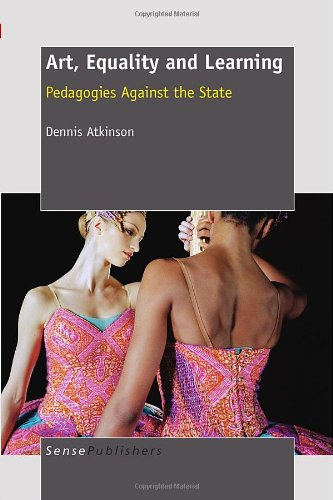 Art, Equality and Learning: Pedagogies Against the State por Dennis Atkinson
