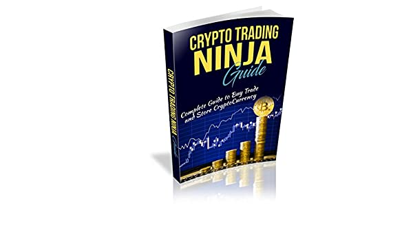 Crypto Trading Ninja Guide: Complete Guide to Buy Trade and ...