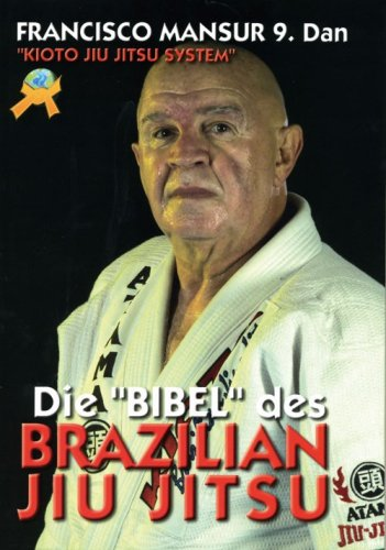 Kioto Jiu Jitsu System - Die Bibel des Brazilian Jiu Jitsu Francisco Mansur