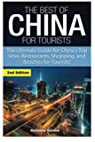 The Best Of China for Tourists: The Ultimate Guide for China's Top Sites, Restaurants, Shopping, and Beaches for Tourists!