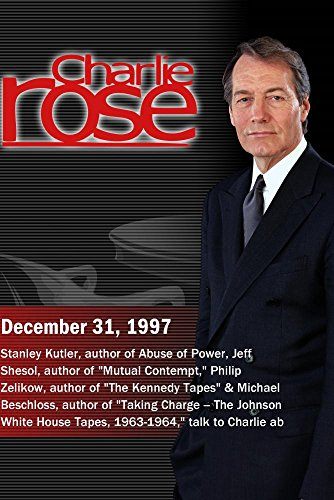 Charlie Rose with Stanley Kutler, Jeff Shesol, Philip Zelikow & Michael Beschloss (December 31, 1997) by Charlie Rose Inc.