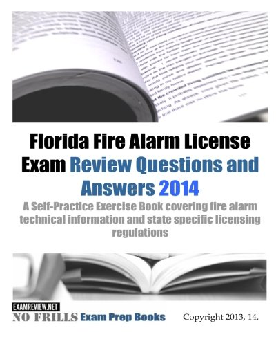 Florida Fire Alarm License Exam Review Questions & Answers 2014: A Self-Practice Exercise Book covering fire alarm technical information and state specific licensing regulations