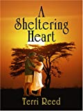 A Sheltering Heart, Terri Reed, 0786293179