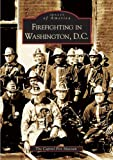Firefighting in Washington, D. C., Capitol Fire Museum Staff, 0738517313