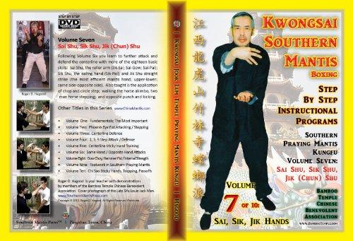Southern Praying Mantis Kung Fu Volume Seven:  Sai Shu, Sik Shu, Jik (Chun) Shu