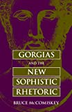 Gorgias and the New Sophistic Rhetoric (Rhetorical Philosophy and Theory)