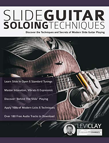 (Slide Guitar Soloing Techniques: Discover the techniques and secrets of modern slide guitar playing (Learn Slide Guitar Book 2) )